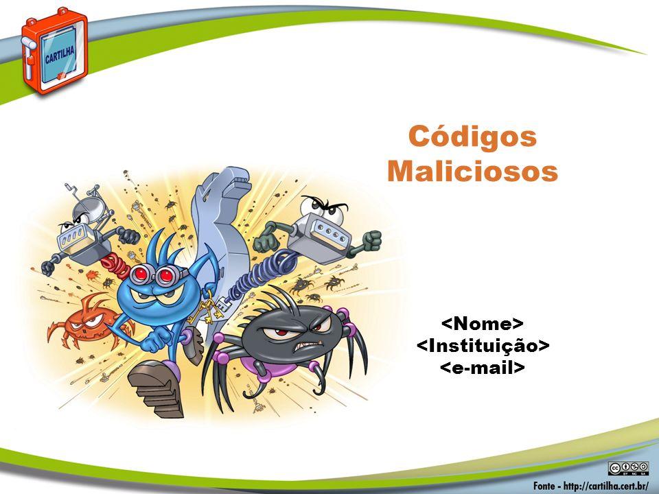 Códigos Maliciosos <Nome> <Instituição> <e-mail>