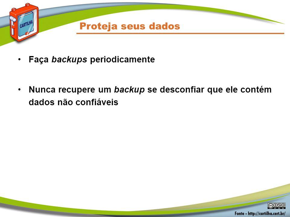 Proteja seus dados Faça backups periodicamente