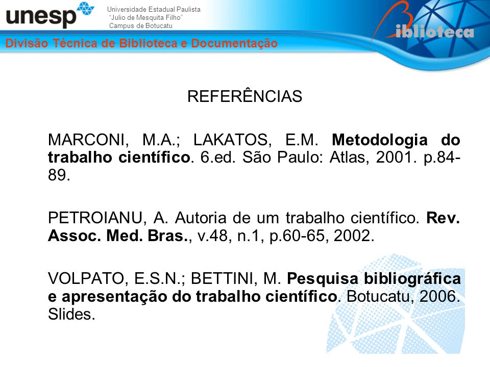 REFERÊNCIAS MARCONI, M.A.; LAKATOS, E.M. Metodologia do trabalho científico. 6.ed. São Paulo: Atlas, 2001. p.84-89.