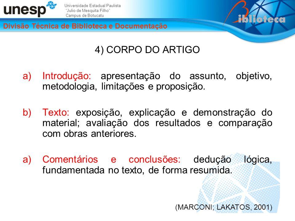 4) CORPO DO ARTIGO Introdução: apresentação do assunto, objetivo, metodologia, limitações e proposição.