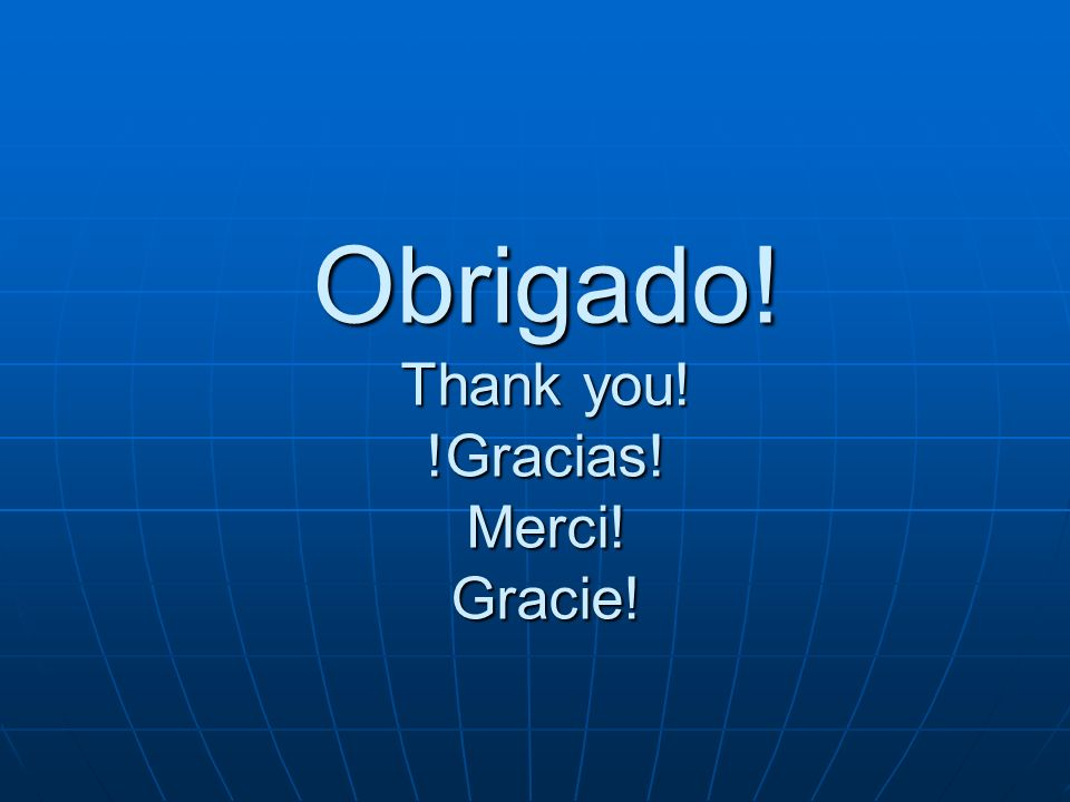 Obrigado! Thank you! !Gracias! Merci! Gracie!