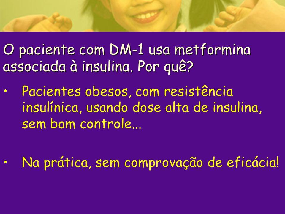 O paciente com DM-1 usa metformina associada à insulina. Por quê