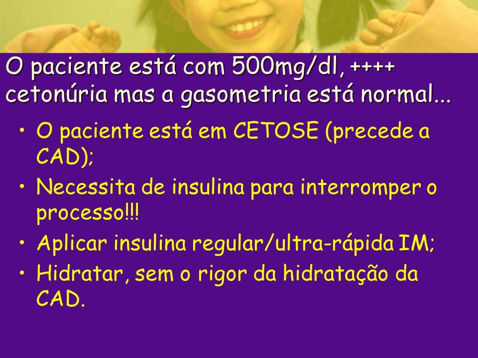 O paciente está com 500mg/dl, ++++ cetonúria mas a gasometria está normal...