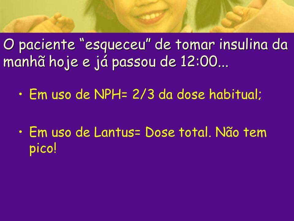 O paciente esqueceu de tomar insulina da manhã hoje e já passou de 12:00...