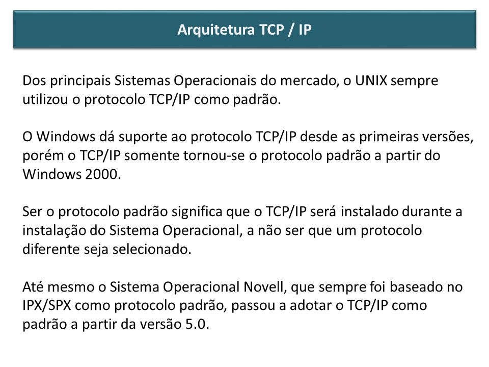 Arquitetura TCP / IP Dos principais Sistemas Operacionais do mercado, o UNIX sempre utilizou o protocolo TCP/IP como padrão.
