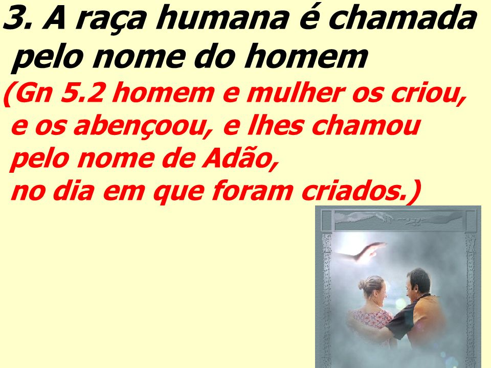 3. A raça humana é chamada pelo nome do homem
