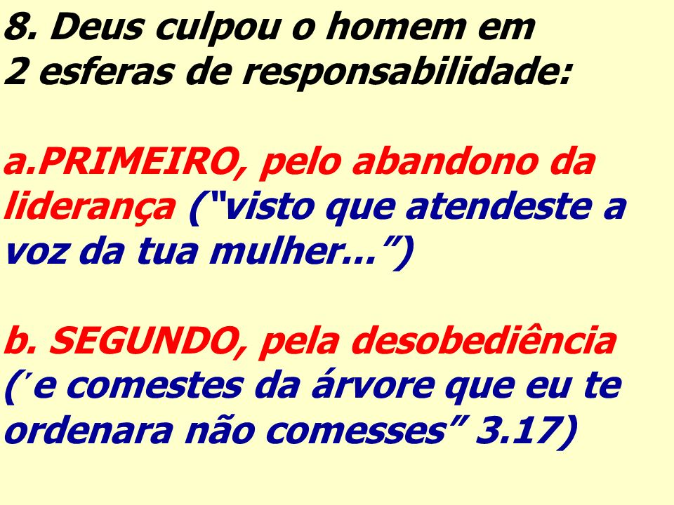 8. Deus culpou o homem em 2 esferas de responsabilidade: PRIMEIRO, pelo abandono da. liderança ( visto que atendeste a.