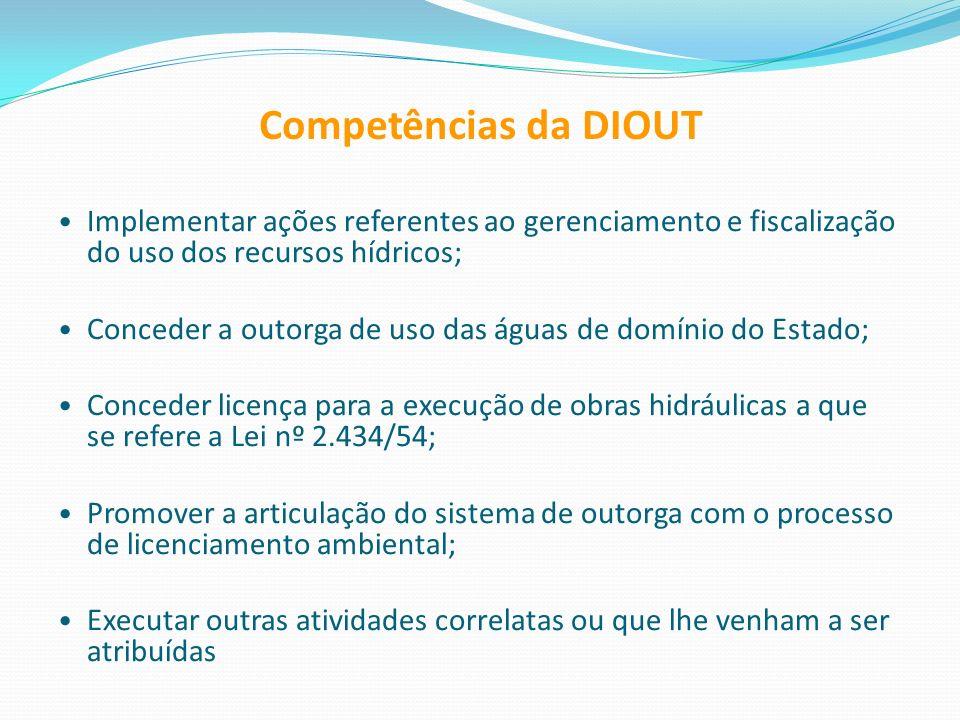 Competências da DIOUT Implementar ações referentes ao gerenciamento e fiscalização do uso dos recursos hídricos;