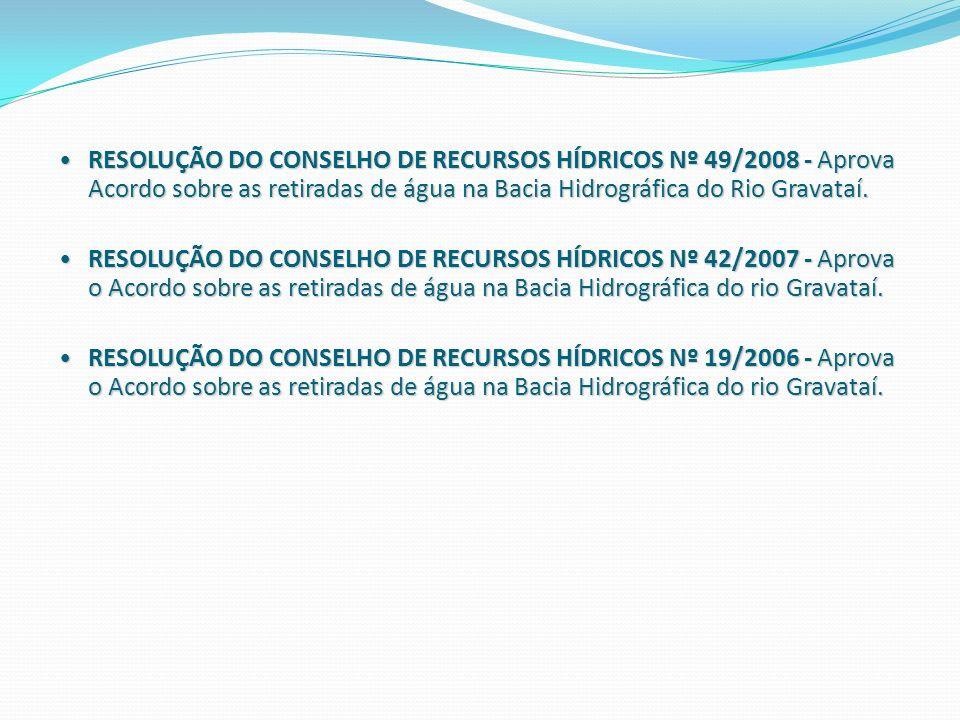 RESOLUÇÃO DO CONSELHO DE RECURSOS HÍDRICOS Nº 49/2008 - Aprova Acordo sobre as retiradas de água na Bacia Hidrográfica do Rio Gravataí.