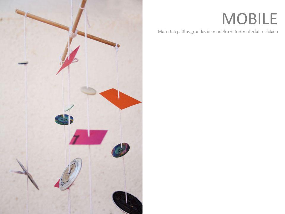 MOBILE Material: palitos grandes de madeira + fio + material reciclado