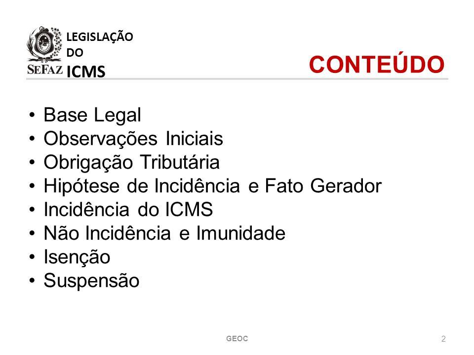 LEGISLAÇÃO DO ICMS CONTEÚDO Base Legal Observações Iniciais