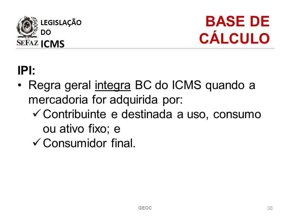 LEGISLAÇÃO DO ICMS BASE DE CÁLCULO IPI: