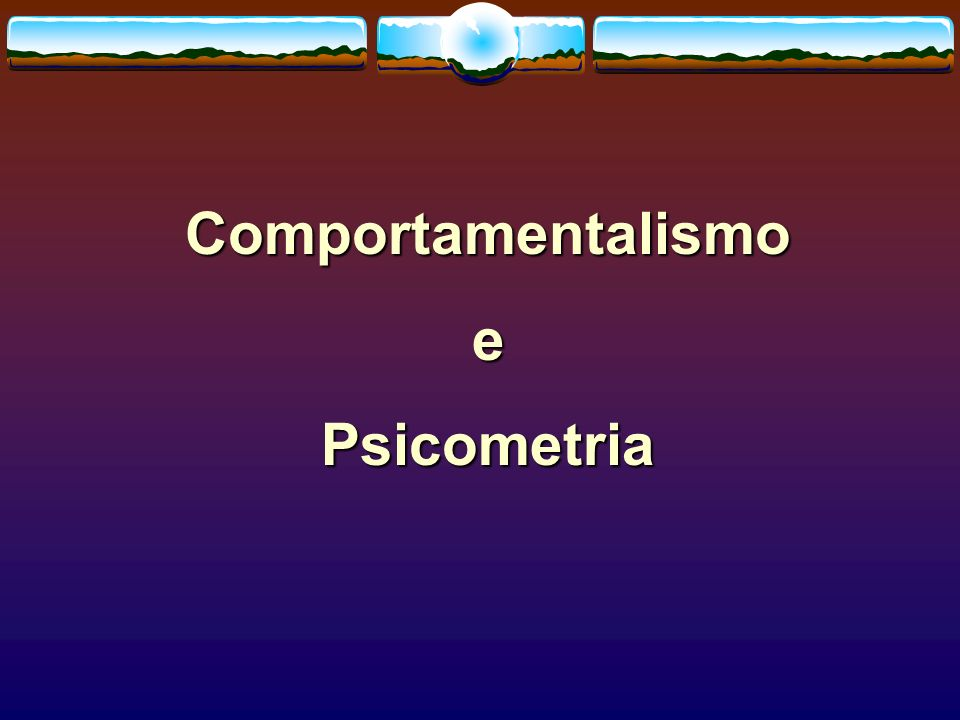 Comportamentalismo e Psicometria