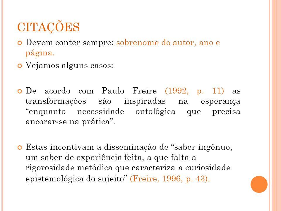 CITAÇÕES Devem conter sempre: sobrenome do autor, ano e página.