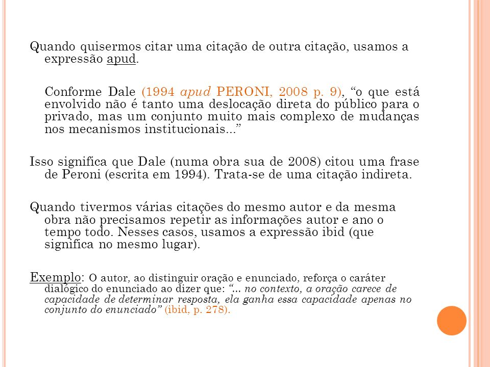 Quando quisermos citar uma citação de outra citação, usamos a expressão apud.