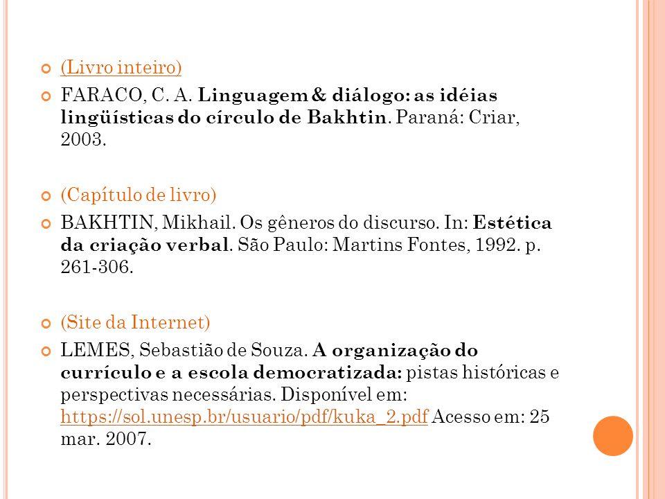(Livro inteiro) FARACO, C. A. Linguagem & diálogo: as idéias lingüísticas do círculo de Bakhtin. Paraná: Criar, 2003.