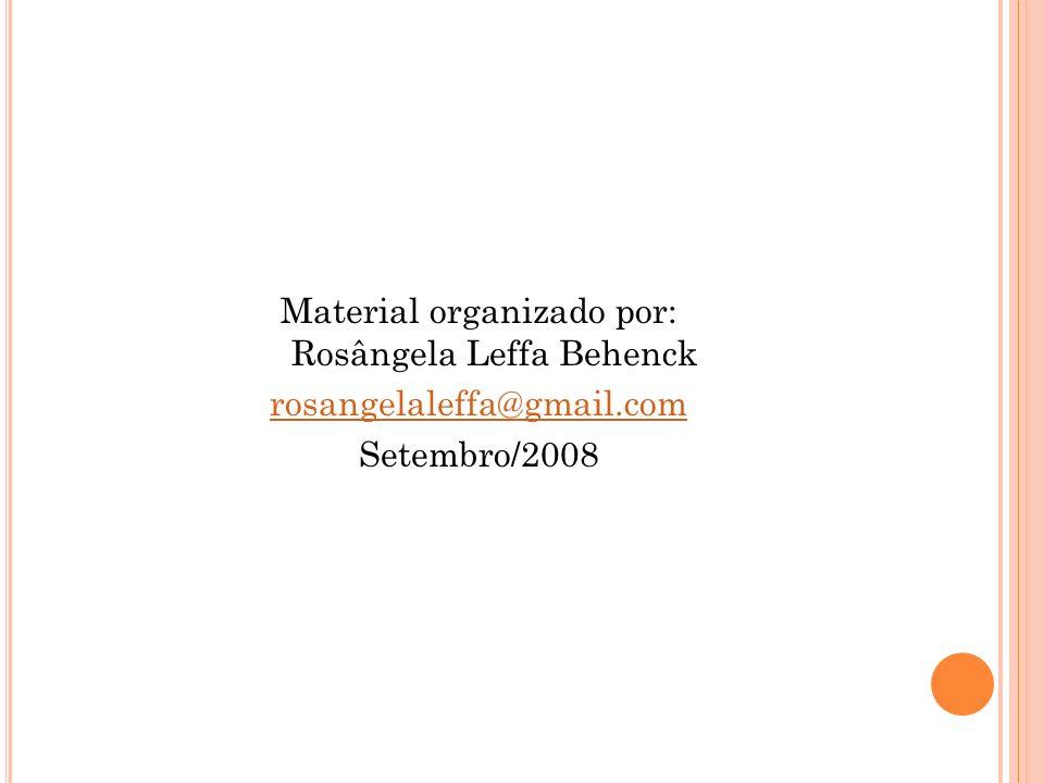 Material organizado por: Rosângela Leffa Behenck rosangelaleffa@gmail