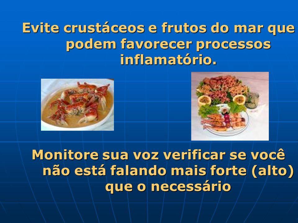 Evite crustáceos e frutos do mar que podem favorecer processos inflamatório.