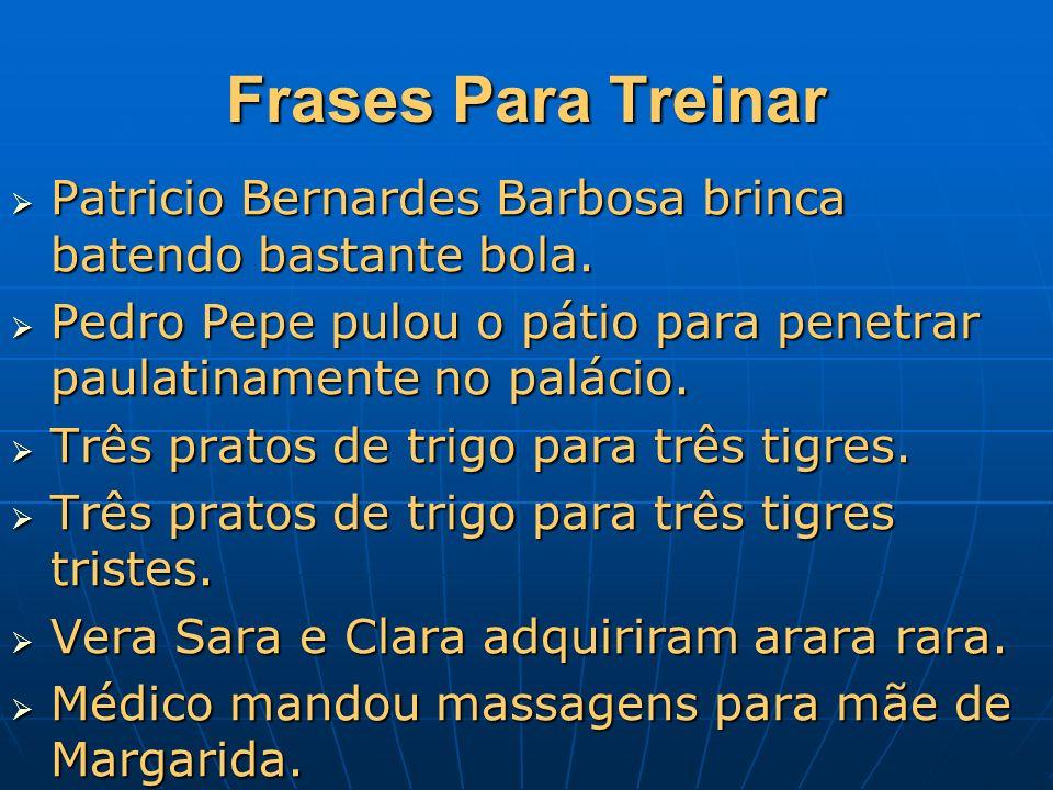 Frases Para Treinar Patricio Bernardes Barbosa brinca batendo bastante bola. Pedro Pepe pulou o pátio para penetrar paulatinamente no palácio.