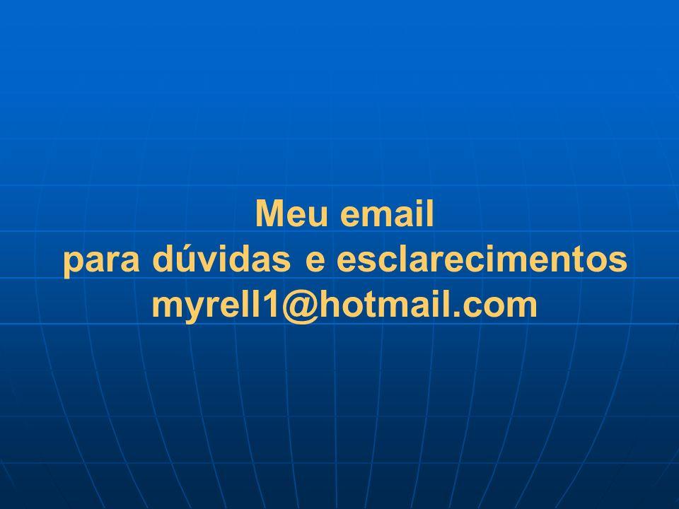 Meu email para dúvidas e esclarecimentos myrell1@hotmail.com