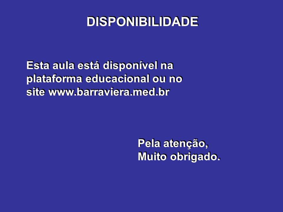 DISPONIBILIDADE Esta aula está disponível na plataforma educacional ou no site www.barraviera.med.br.