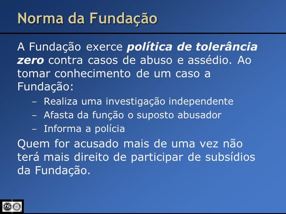 Norma da Fundação A Fundação exerce política de tolerância zero contra casos de abuso e assédio. Ao tomar conhecimento de um caso a Fundação: