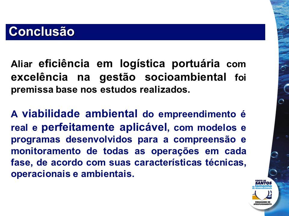 Conclusão Aliar eficiência em logística portuária com excelência na gestão socioambiental foi premissa base nos estudos realizados.