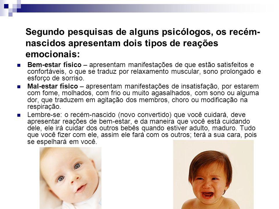 Segundo pesquisas de alguns psicólogos, os recém-nascidos apresentam dois tipos de reações emocionais:
