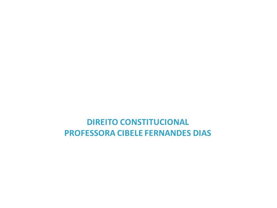 DIREITO CONSTITUCIONAL PROFESSORA CIBELE FERNANDES DIAS