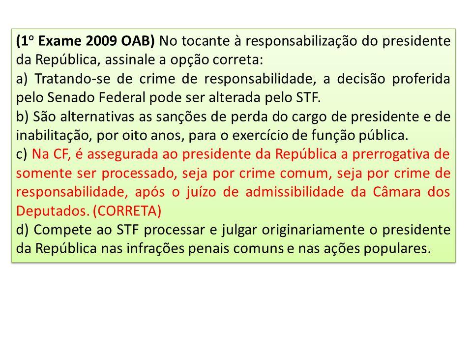 (1o Exame 2009 OAB) No tocante à responsabilização do presidente da República, assinale a opção correta: