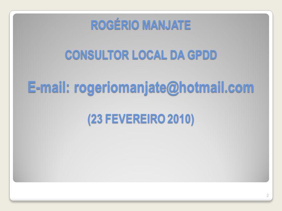 ROGÉRIO MANJATE CONSULTOR LOCAL DA GPDD E-mail: rogeriomanjate@hotmail