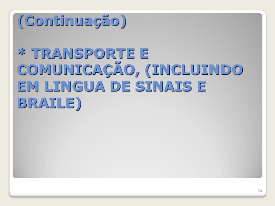 (Continuação) * TRANSPORTE E COMUNICAÇÃO, (INCLUINDO EM LINGUA DE SINAIS E BRAILE)