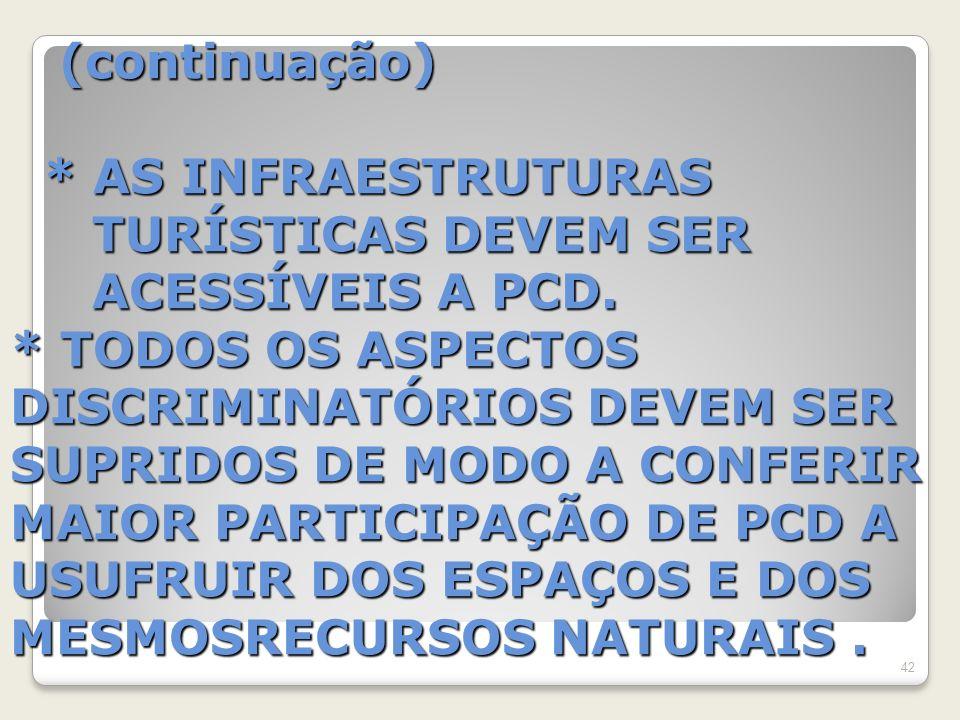 (continuação) * AS INFRAESTRUTURAS TURÍSTICAS DEVEM SER ACESSÍVEIS A PCD.