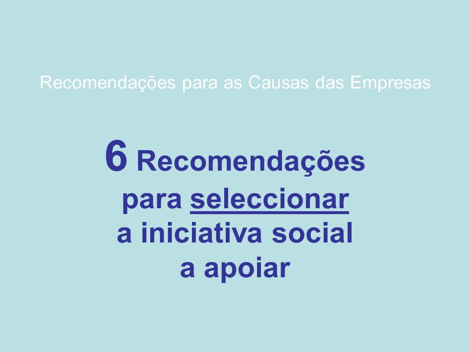 Recomendações para as Causas das Empresas 6 Recomendações para seleccionar a iniciativa social a apoiar