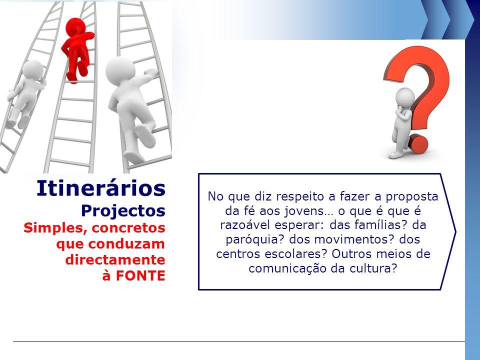 Itinerários Projectos Simples, concretos que conduzam directamente à FONTE