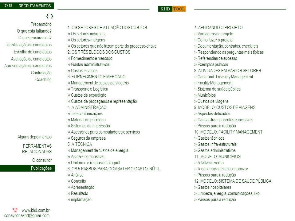 17 1. OS SETORES DE ATUAÇÃO DOS CUSTOS ›› Os setores indiretos ›› Os setores-margens ›› Os setores que não fazem parte do processo-chave.