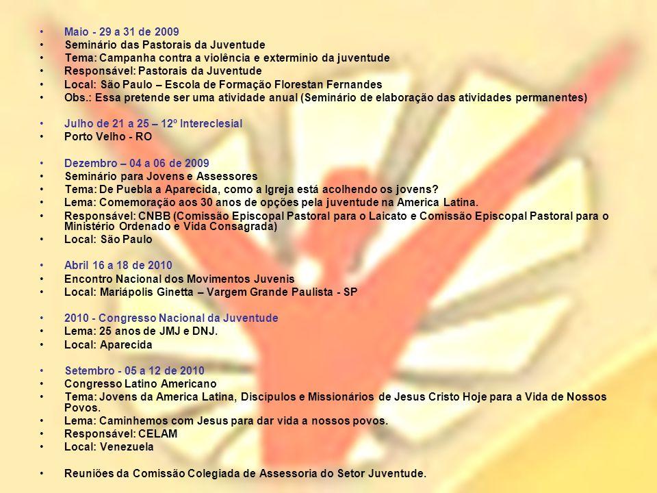 Maio - 29 a 31 de 2009 Seminário das Pastorais da Juventude. Tema: Campanha contra a violência e extermínio da juventude.