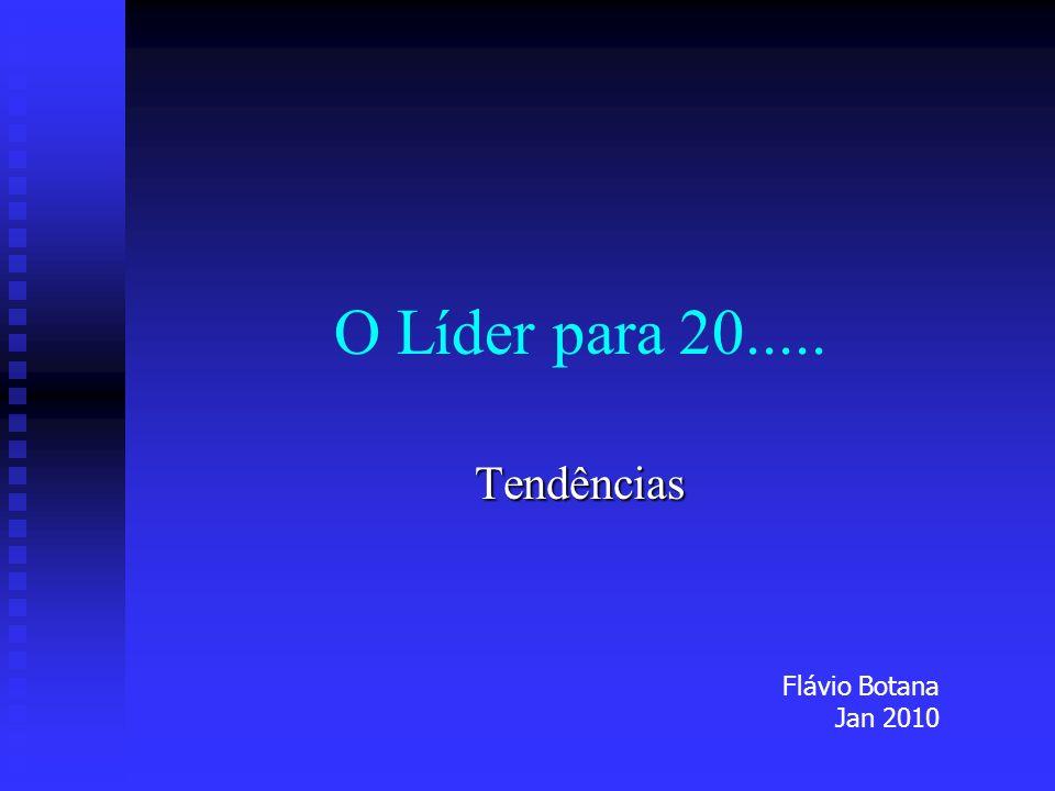 O Líder para 20..... Tendências Flávio Botana Jan 2010