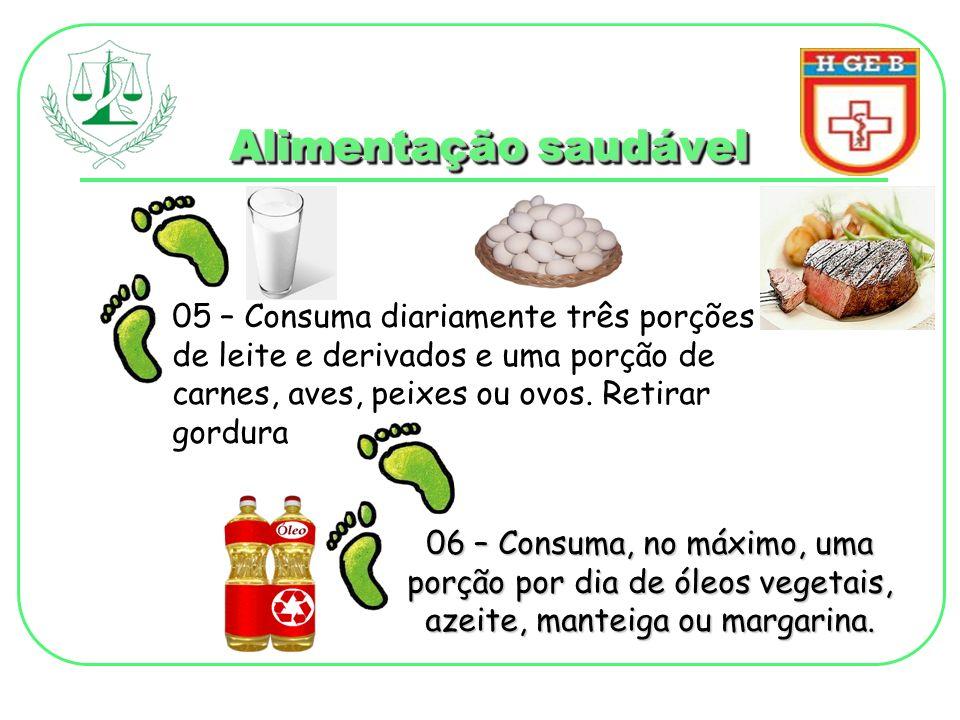 Alimentação saudável 05 – Consuma diariamente três porções de leite e derivados e uma porção de carnes, aves, peixes ou ovos. Retirar gordura.