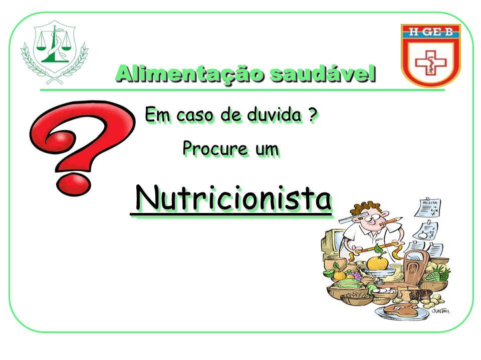 Alimentação saudável Em caso de duvida Procure um Nutricionista