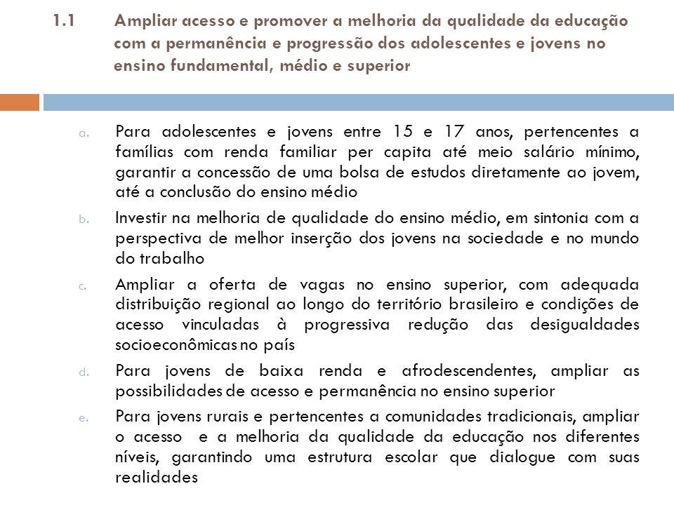 1.1 Ampliar acesso e promover a melhoria da qualidade da educação com a permanência e progressão dos adolescentes e jovens no ensino fundamental, médio e superior