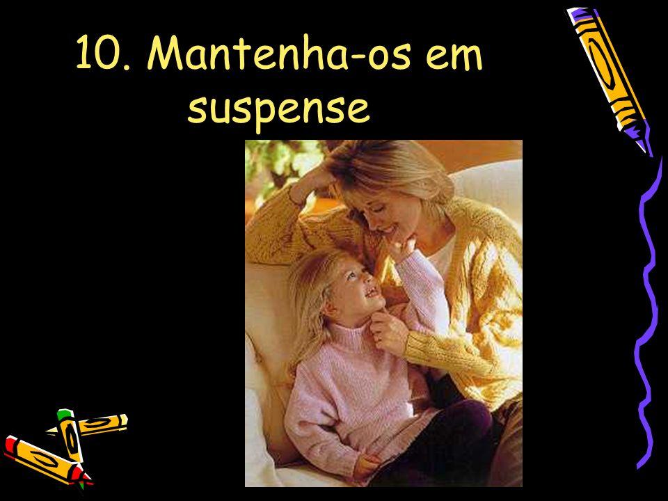 10. Mantenha-os em suspense