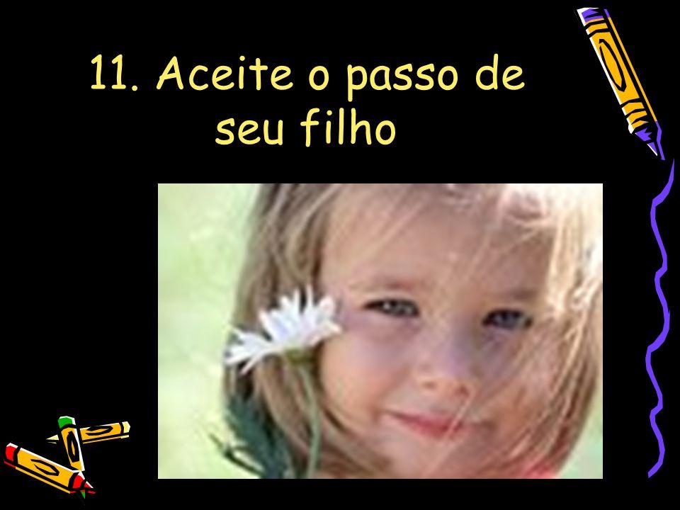 11. Aceite o passo de seu filho