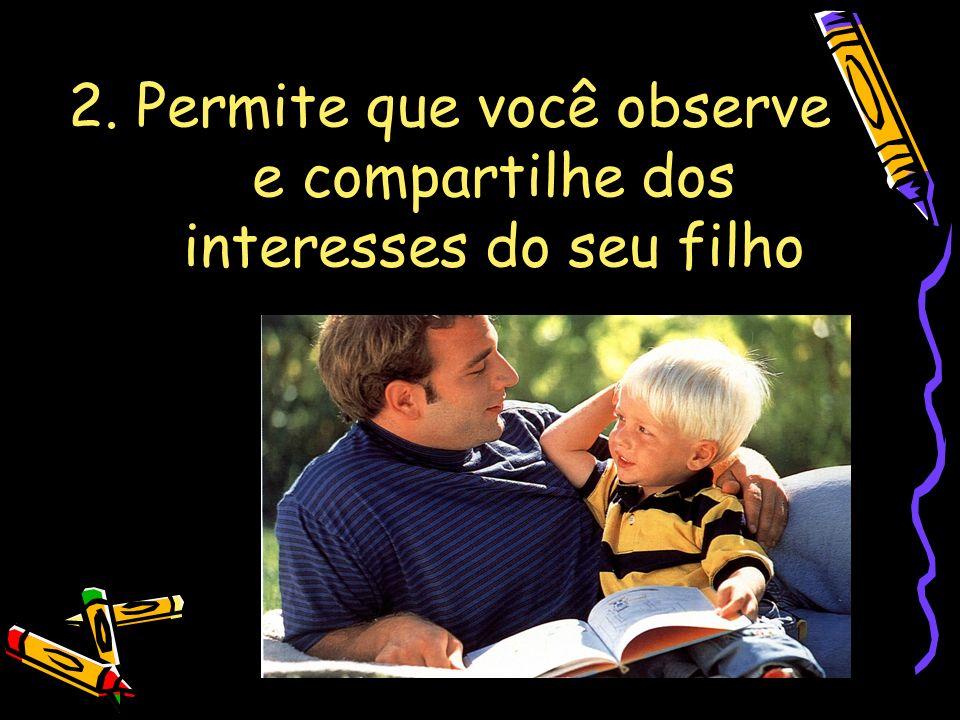 2. Permite que você observe e compartilhe dos interesses do seu filho