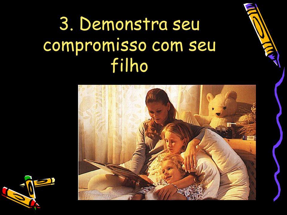 3. Demonstra seu compromisso com seu filho