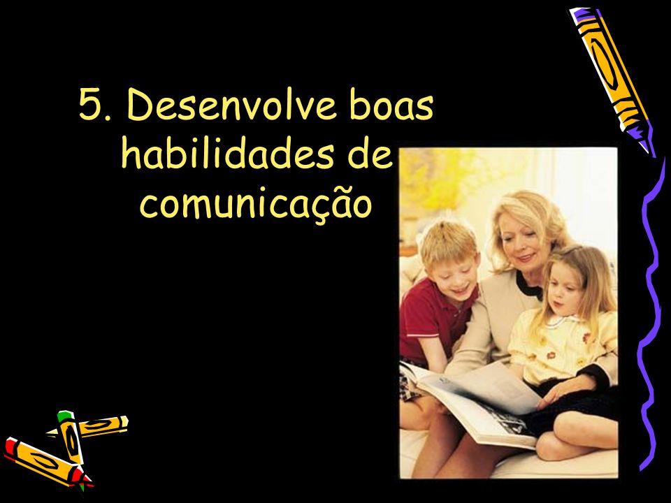 5. Desenvolve boas habilidades de comunicação