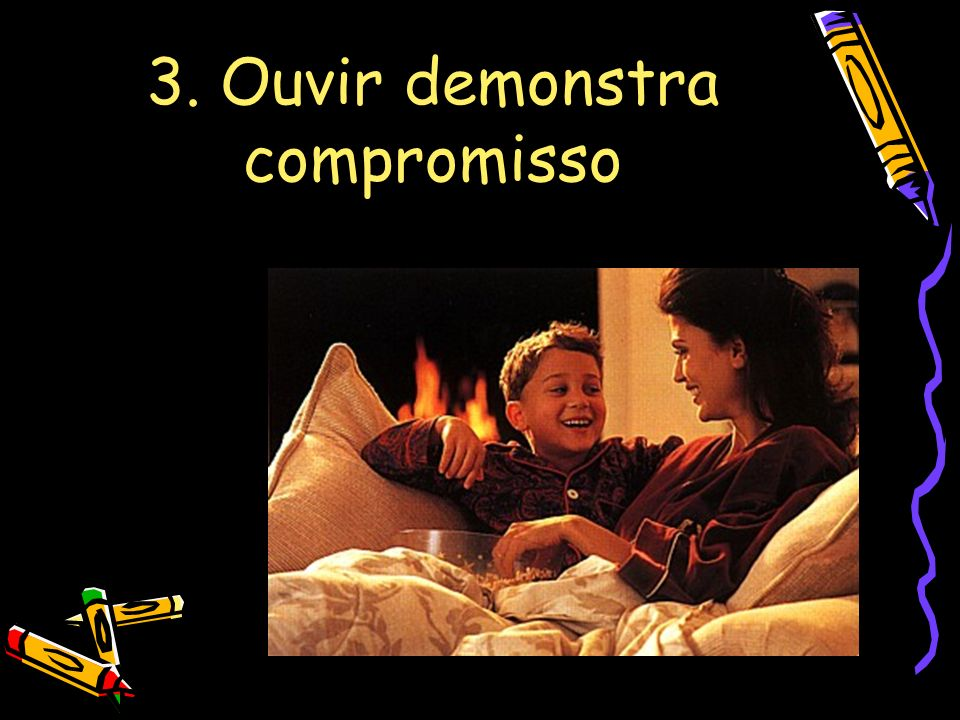 3. Ouvir demonstra compromisso