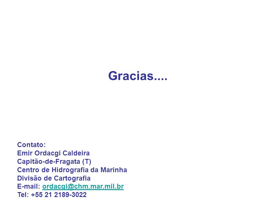 Gracias.... Contato: Emir Ordacgi Caldeira Capitão-de-Fragata (T)
