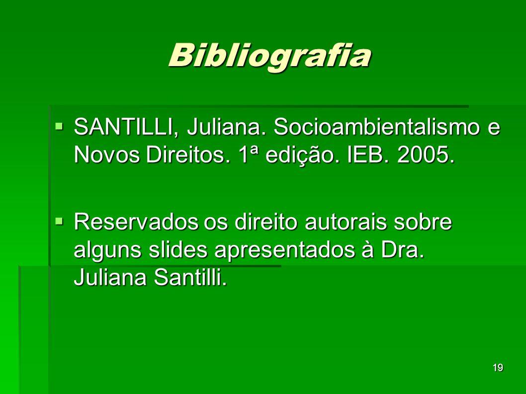 Bibliografia SANTILLI, Juliana. Socioambientalismo e Novos Direitos. 1ª edição. IEB. 2005.