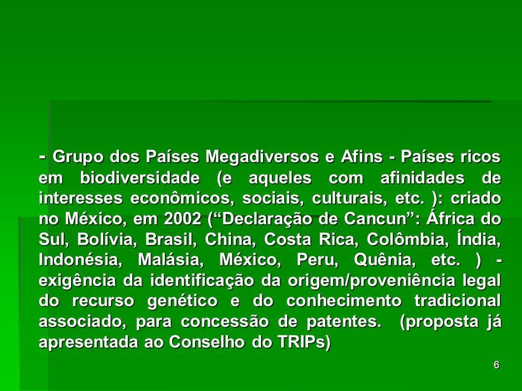 - Grupo dos Países Megadiversos e Afins - Países ricos em biodiversidade (e aqueles com afinidades de interesses econômicos, sociais, culturais, etc.